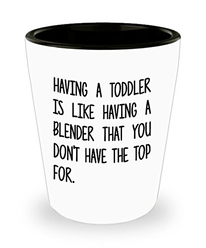 Funny Mother's Day Gifts Shot Glass For Mom - Having a toddler is like having a blender - Best Birthday Gift From Daughter, Son