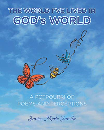 Compare Textbook Prices for The World I've Lived In, God's World: A Potpourri of Poems and Perceptions  ISBN 9781646701094 by Garside, Janice Merle