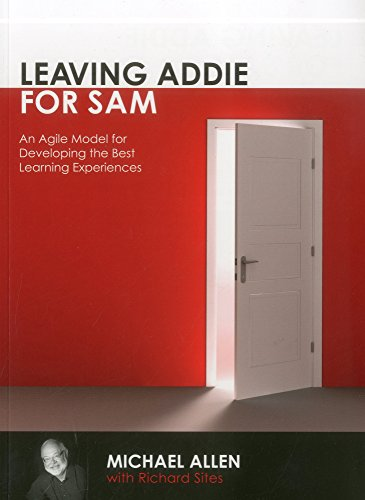 Leaving Addie for Sam: An Agile Model for Developing the Best Learning Experiences: An Agile Model for Developing He Best Learning Experiences