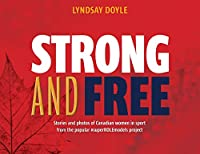 Strong and Free: Stories and photos of Canadian women in sport from the popular #superROLEmodels project