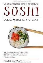 SUSHI * Vegetarisches Sushi Kochbuch * ALL YOU CAN EAT * Sou