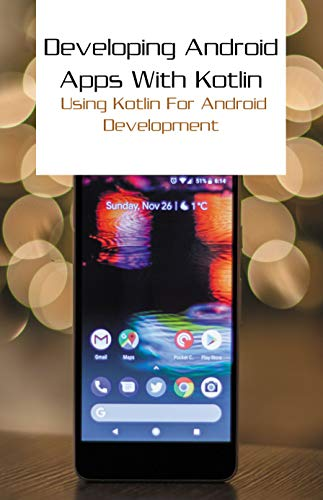 Developing Android Apps With Kotlin: Using Kotlin For Android Development: Android For Dummies (English Edition)