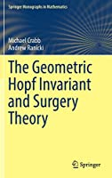 The Geometric Hopf Invariant and Surgery Theory (Springer Monographs in Mathematics)