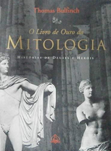 O Livro De Ouro Da Mitologia. História De Deuses E Heróis