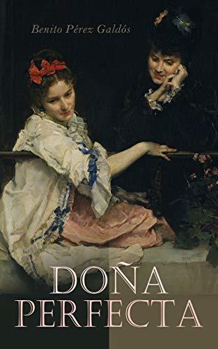 Doña Perfecta: Novela Histórica