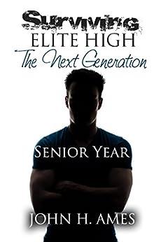 Surviving Elite High: The Next Generation: Senior Year by [John H. Ames]