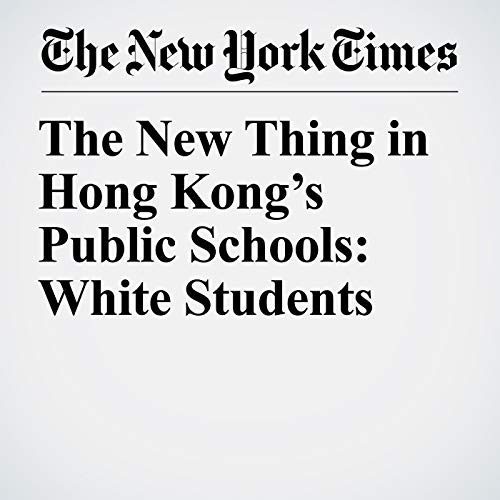 The New Thing in Hong Kong's Public Schools: White Students copertina