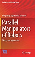 Parallel Manipulators of Robots: Theory and Applications Front Cover