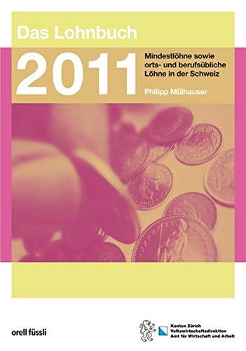 Das Lohnbuch 2011 - Mindestlöhne sowie orts- und berufsübliche Löhne in der Schweiz
