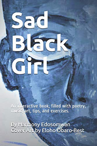 Sad Black Girl: An interactive book, filled with poetry, music, art, tips, and exercises.