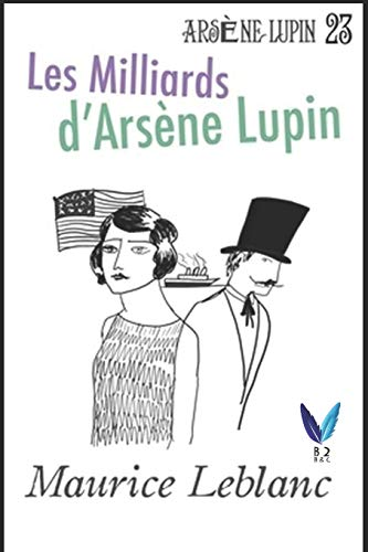 Les Milliards d'Arsène Lupin: Arsène Lupin, Gentleman-Cambrioleur .23 (French Edition)