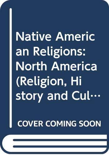 Native American Religions: North America (Religion, History and Culture)