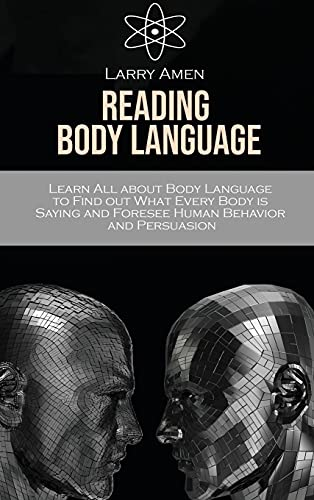 Reading Body Language: Learn All about Body Language to Find out What Every Body is Saying and Foresee Human Behavior and Persuasion