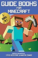 Guide books For Minecraft: 3 Books in 1: All the Secrets, tips and tricks you will ever need in the Minecrafter's world, for noobs and for experts.