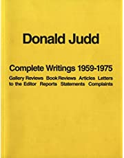 Donald Judd: Complete Writings 1959-1975: Gallery Reviews · Book Reviews · Articles · Letters to the Editor · Reports · Statements · Complaints