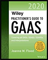 Wiley Practitioner's Guide to GAAS 2020: Covering all SASs, SSAEs, SSARSs, and Interpretations (Wiley Regulatory Reporting)