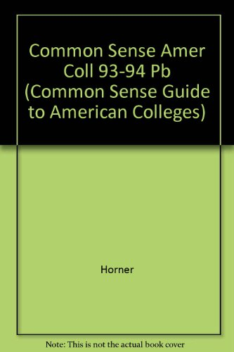 Common Sense Amer Coll 93-94 Pb (COMMON SENSE GUIDE TO AMERICAN COLLEGES)