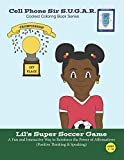 Lil's Super Soccer Game: Power of Affirmations (Positive Thinking & Speaking) (Cell Phone Sir S.U.G.A.R.)