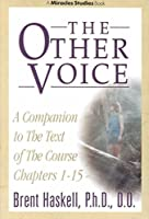 The Other Voice: A Companion to the Text of The Course Chapters 1-15 (Miracles Studies Book) by Brent Haskell(1998-06-01)