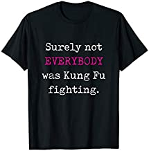 Surely not EVERYBODY was Kung Fu fighting - funny tee T-Shirt