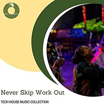 Never Skip Work Out - Tech House Music Collection