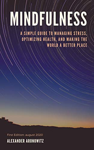 Mindfulness: A Simple Guide to Managing Stress, Optimizing Health, and Making the World a Better Place (English Edition)