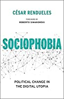 Sociophobia: Political Change in the Digital Utopia (Insurrections: Critical Studies in Religion, Politics, and Culture)