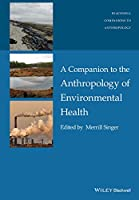 A Companion to the Anthropology of Environmental Health (Wiley Blackwell Companions to Anthropology)