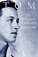 Tom: The Unknown Tennessee Williams -- Volume I of the Tennessee Williams Biography