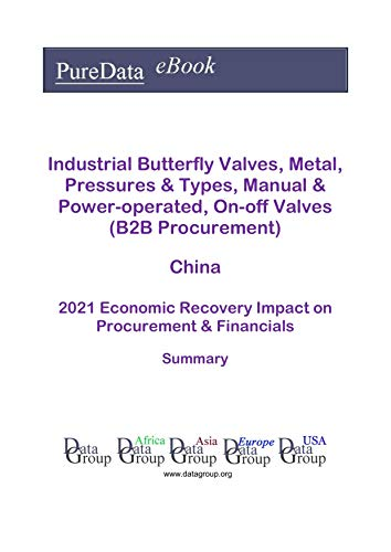 Industrial Butterfly Valves, Metal, Pressures & Types, Manual & Power-operated, On-off Valves (B2B Procurement) China Summary: 2021 Economic Recovery Impact on Revenues & Financials (English Edition)
