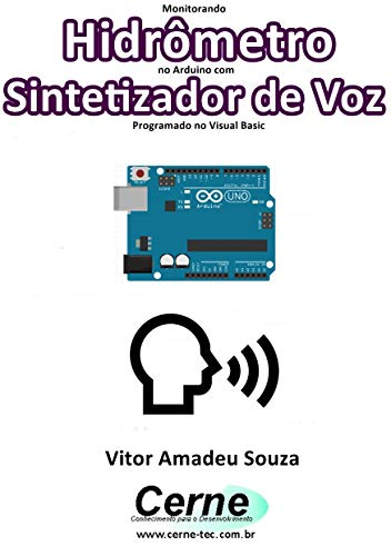 Monitorando  Hidrômetro no Arduino com Sintetizador de Voz Programado no Visual Basic  (Portuguese Edition)
