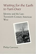 Waiting for the Earth to Turn over: Identity and the Late-Twentieth-Century American West