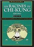 Les Racines du Chi-kung - Secrets pour acquérir santé, longévité et maîtrise martiale de Jwing-Ming Yang ( 1 octobre 2003 )