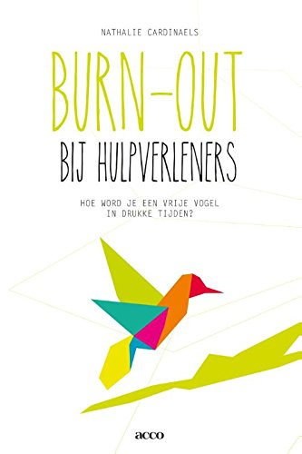 Burn out bij hulpverleners: hoe word je een vrije vogel in drukke tijden?