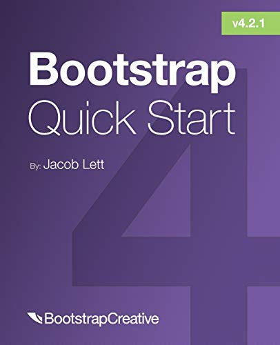 Bootstrap 4 Quick Start: A Beginner's Guide to Building Responsive Layouts with Bootstrap 4 (Bootstrap 4 Tutorial, Band 1)