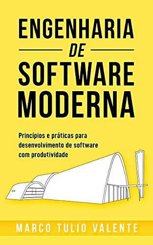 Engenharia de Software Moderna: Princípios e Práticas para Desenvolvimento de Software com Produtividade