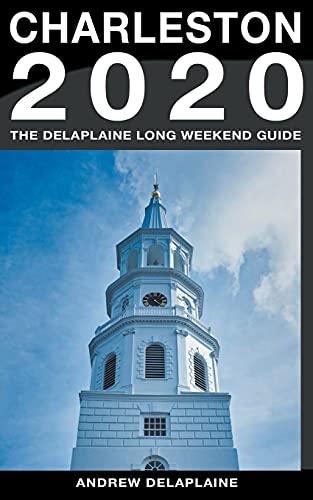 Charleston - The Delaplaine 2020 Long Weekend Guide (Long Weekend Guides)