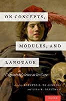 On Concepts, Modules, and Language: Cognitive Science at Its Core