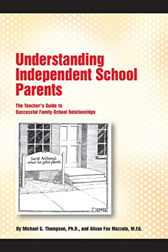 Compare Textbook Prices for Understanding Independent School Parents: The Teacher's Guide to Successful Fami  ISBN 9781537604978 by Thompson Ph.D., Michael G,Mazzola M.Ed., Alison Fox
