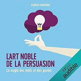 Couverture de L'art noble de la persuasion. La magie des mots et des gestes