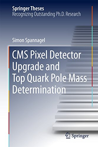 CMS Pixel Detector Upgrade and Top Quark Pole Mass Determination (Springer Theses) (English Edition)