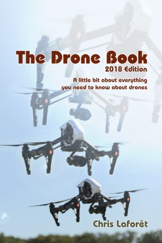 The Drone Book: 2018 Edition: A little bit about everything you need to know about drones