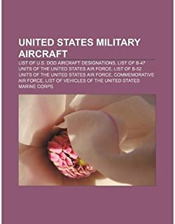 { [ UNITED STATES MILITARY AIRCRAFT: LIST OF U.S. DOD AIRCRAFT DESIGNATIONS, LIST OF B-47 UNITS OF THE UNITED STATES AIR FORCE ] } Source Wikipedia ( AUTHOR ) Aug-16-2011 Paperback