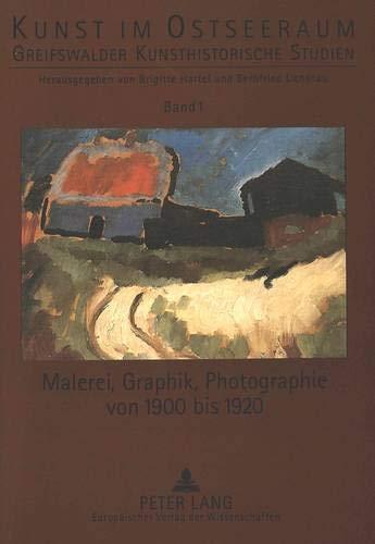 Malerei, Graphik, Photographie von 1900 bis 1920 (Kunst im Ostseeraum / Greifswalder Kunsthistorische Studien, Band 1)