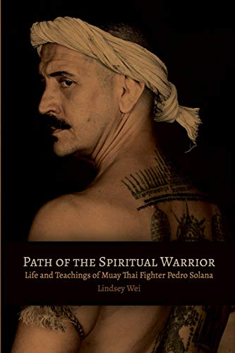 Path of the Spiritual Warrior: Life and Teachings of Muay Thai Fighter Pedro Solana