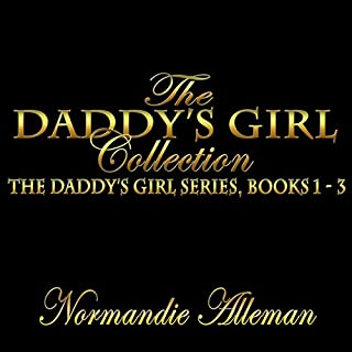 The Daddy's Girl Collection     The Daddy's Girl Series, Books 1-3              By:                                                                                                                                 Normandie Alleman                               Narrated by:                                                                                                                                 Alicyn Aimes                      Length: 19 hrs and 55 mins     17 ratings     Overall 4.4
