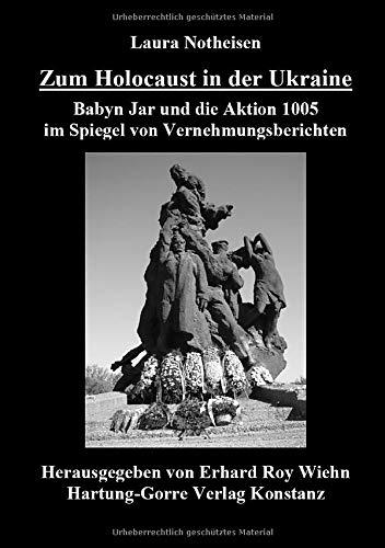 Zum Holocaust in der Ukraine - Babyn Jar und die Aktion 1005 im Spiegel von Vernehmungsberichten