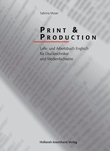 Print & Production: Lehr- und Arbeitsbuch Englisch für Drucktechniker und Medienfachwirte