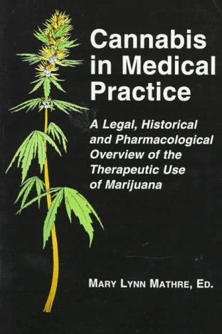 Cannabis in Medical Practice: A Legal, Historical and Pharmacological Overview of the Therapeutic Use of Marijuana
