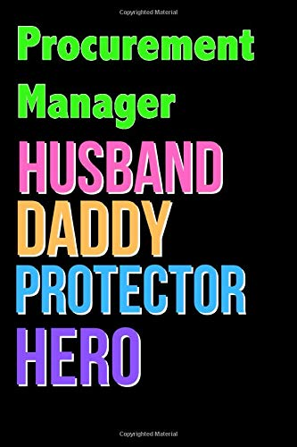 Procurement Manager Husband Daddy Protector Hero - Great Procurement Manager Writing Journals & Notebook Gift Ideas For Your Hero: Lined Notebook / ... 120 Pages, 6x9, Soft Cover, Matte Finish